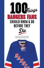 100 Things Rangers Fans Should Know & Do Before They Die - Russ Cohen