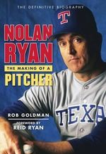 Nolan Ryan : The Making of a Pitcher - Rob Goldman