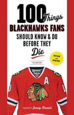 100 Things Blackhawks Fans Should Know & Do Before They Die - Tab Bamford