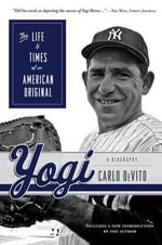 Yogi : The Life & Times of an American Original - Carlo DeVito
