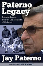 Paterno Legacy : Enduring Lessons from the Life and Death of My Father - Jay Paterno