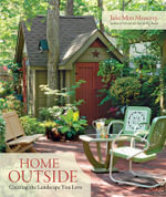 Home Outside : Creating the Landscape You Love - Julie Moir Messervy