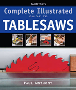 Taunton's Complete Illustrated Guide to Tablesaws : 000236341 - Paul Anthony
