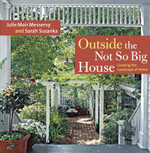 Outside the Not So Big House : Creating the Landscape of Home - Julie Moir Messervy