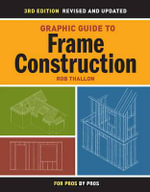 Graphic Guide to Frame Construction : For Pros, by Pros - Rob Thallon