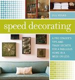 Speed Decorating : A Pro Stager's Tips and Trade Secrets for a Fabulous Home in a Week or Less - Jill Vegas