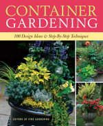 Container Gardening : 100 Design Ideas and Step-by-step Techniques