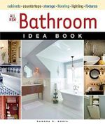 All New Bathroom Idea Book : Cabinets, Countertops, Storage, Flooring, Lighting, Fixtures - Sandra S. Soria
