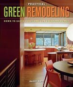 Practical Green Remodeling : Down-to-eath Solutions for Everyday Homes - Barry Katz