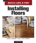 Installing Floors : Build Like a Pro - Expert Advice from Start to Finish - Joseph Truini