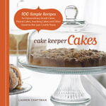 Cake Keeper Cakes : 100 Simple Recipes for Extraordinary Bundt Cakes, Pound Cakes, Snacking Cakes, and Other Good-to-the-last-crumb Treats - Lauren Chattman