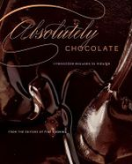 Absolutely Chocolate : Irresistible Excuses to Indulge