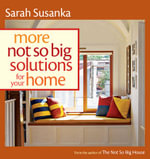More Not So Big Solutions for Your Home : The Not So Big House and Creating the Not So Big H... - Sarah Susanka