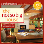 The Not So Big House : A Blue Print for the Way We Really Live - Sarah Susanka