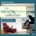 The Not So Big House Collection : The Not So Big House and Creating the Not So Big House - Sarah Susanka