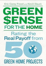 Greensense for the Home : How to Pay for and Profit from 50 Green Home Projects - Eric Corey Freed