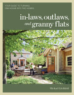 In-laws, Outlaws, and Granny Flats : Your Guide to Turning One House into Two Homes - Michael Litchfield
