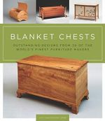 Blanket Chests : Outstanding Designs from 30 of the World's Finest Furniture Makers - Scott Gibson