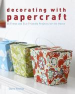 Decorating With Papercraft : 25 Fresh and Eco-Friendly Projects for the Home - Clare Youngs