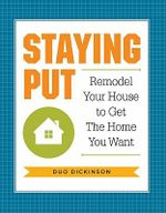 Staying Put : Remodel Your House to Get the Home You Want - Duo Dickinson