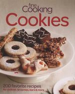 Fine Cooking Cookies : 200 Best-ever Recipes for Cookies, Brownies, Bars & More