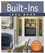 All New Built-ins Idea Book : Closets, Mudrooms, Cabinets, Pantries - Joanne Kellar Bouknight