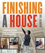 Finishing a House : A Complete Guide from Installing Insulation to Running Trim - Roe Osborn