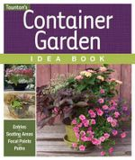 Container Garden Idea Book : Entryways - Seating Areas - Focal Points - Borders - Paths & Edges