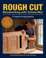 Rough Cut Woodworking with Tommy Mac : 12 Step-by-step Projects - Tommy MacDonald