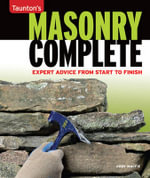 Masonry Complete : Expert Advice from Start to Finish - Cody Macfie