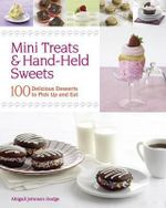 Mini Treats & Hand-held Sweets : 100 Delicious Desserts to Pick Up and Eat - Abigail Johnson Dodge