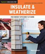 Insulate & Weatherize : For Energy Efficiency at Home - Bruce Harley