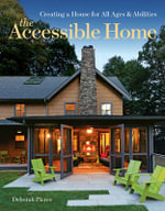 The Accessible Home : Creating a House for All Ages and Abilities - Deborah Pierce