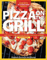 Pizza on the grill expanded : Over 100 fire-roasted recipes for pizza & more - Elizabeth Karmel