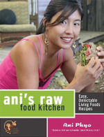 Ani's Raw Food Kitchen : Easy, Delectable Living Foods Recipes :  Easy, Delectable Living Foods Recipes - Ani Phyo