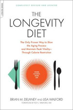 The Longevity Diet : The Only Proven Way to Slow the Aging Process and Maintain Peak Vitality--through Calorie Restriction - Brian M. Delaney
