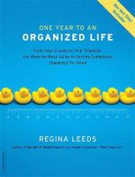 One Year to an Organized Life : From Your Closets to Your Finances, the Week-by-Week Guide to Getting Completely Organized for Good - Regina Leeds