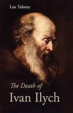 The Death of Ivan Ilych - Count Leo Nikolayevich Tolstoy