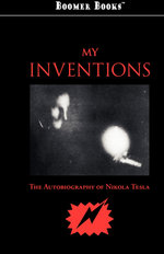 My Inventions : Classic Books Library. Biography - Nikola Tesla