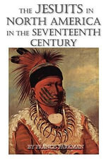 The Jesuits in North America in the Seventeenth Century : Sketches of Prairie and Rocky-Mountain Life - Francis Parkman