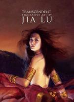 Transcendent : The Figurative Art of Jia Lu - Jia Lu