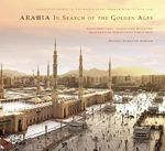 Arabia : In Search of the Golden Ages - Michael H. Morgan
