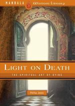 Light on Death : The Spiritual Art of Dying - Philip Jones