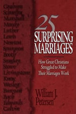 25 Surprising Marriages : How Great Christians Struggled to Make Their Marriages Work - William J Petersen