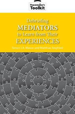 Debriefing Mediators to Learn From Thier Experiences - Simon J. A. Mason