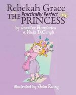 Rebekah Grace the Practically Perfect Princess - Jennifer Humphries