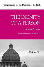 The Dignity of a Person (Dignitas Personae) : Replies to Certain Questions of the Day - Cdf