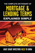 Complete Dictionary of Mortgage & Lending Terms Explained Simply : What Smart Investors Need to Know - Atlantic Publishing Group Inc