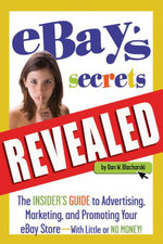 eBay's Secrets Revealed : The Insider's Guide to Advertising, Marketing, and Promoting Your eBay Store With Little or No Money - Dan Blacharski