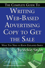 The Complete Guide to Writing Web-Based Advertising Copy to Get the Sale : What You Need to Know Explained Simply - Vickie Taylor